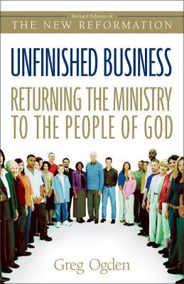 Unfinished Business: Returning the Ministry to the People of God - Ogden, Greg, Mr., and Odgen, Greg