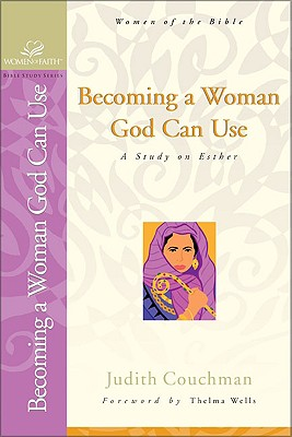 Becoming a Woman God Can Use: A Study on Esther - Couchman, Judith, and Grant, Janet Kobobel, and Bence, Evelyn