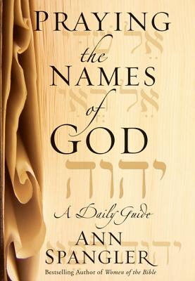 Praying the Names of God: A Daily Guide - Spangler, Ann
