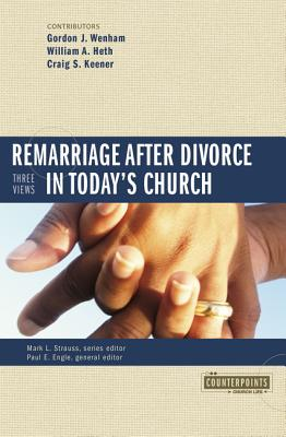 Remarriage After Divorce in Today's Church: 3 Views - Wenham, Gordon J, and Heth, William A, and Keener, Craig S, Ph.D.