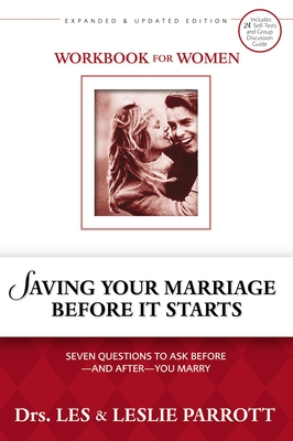Saving Your Marriage Before It Starts Workbook for Women: Seven Questions to Ask Before--And After--You Marry - Parrott, Les, Dr., and Parrott, Leslie, Dr.