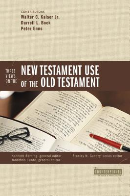 Three Views on the New Testament Use of the Old Testament - Gundry, Stanley N (Editor), and Berding, Kenneth (Editor), and Lunde, Jonathan (Editor)
