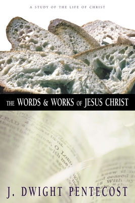 The Words and Works of Jesus Christ: A Study of the Life of Christ - Pentecost, J Dwight, Dr., and Danilson, John (Photographer)