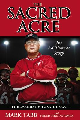 The Sacred Acre: The Ed Thomas Story - Tabb, Mark, and Dungy, Tony (Foreword by)