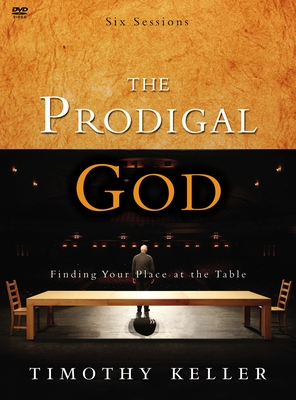 The Prodigal God: Finding Your Place at the Table - Keller, Timothy J