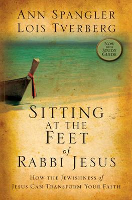 Sitting at the Feet of Rabbi Jesus: How the Jewishness of Jesus Can Transform Your Faith - Spangler, Ann, and Tverberg, Lois