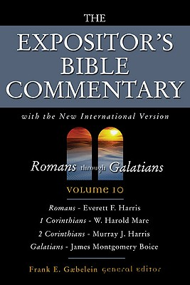 Romans Through Galatians: Volume 10 - Gaebelein, Frank E (Editor), and Boice, James Montgomery (Contributions by), and Harris, Murray (Contributions by)