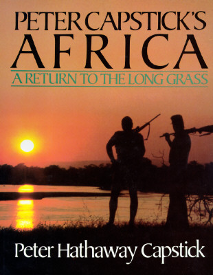 Peter Capstick's Africa: A Return to the Long Grass - Capstick, Peter Hathaway, and Capstick