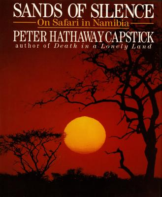 Sands of Silence: On Safari in Namibia - Capstick, Peter Hathaway