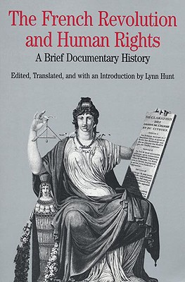The French Revolution and Human Rights: A Brief Documentary History - Hunt, Lynn (Introduction by)