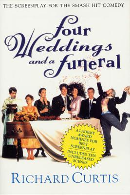 Four Weddings and a Funeral: The Screenplay for the Smash Hit Comedy - Curtis, Richard