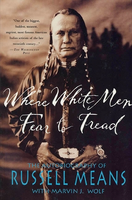 Where White Men Fear to Tread: The Autobiography of Russell Means - Means, Russell, and Wolf, Marvin J