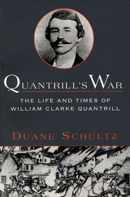 Quantrill's War: The Life & Times of William Clarke Quantrill, 1837-1865 - Schultz, Duane P