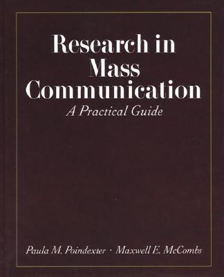 Research in Mass Communication: A Practical Guide - Poindexter, Paula Maurie, and McCombs, Maxwell E