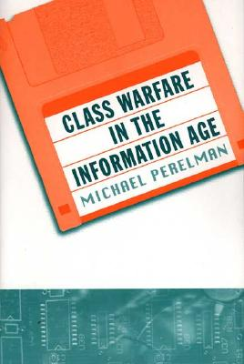 Class Warfare in the Information Age - Perelman, Michael