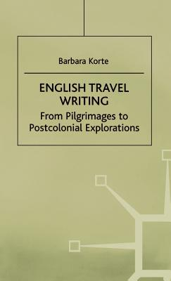 English Travel Writing from Pilgrimages to Postcolonial Explorations - Korte, Barbara