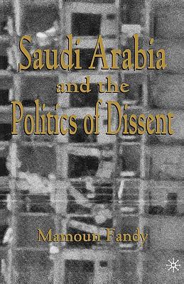 Saudi Arabia and the Politics of Dissent - Fandy, Mamoun