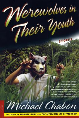 Werewolves in Their Youth: Stories - Chabon, Michael