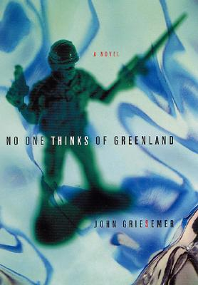 No One Thinks of Greenland - Griesemer, John