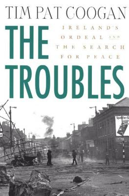 The Troubles: Ireland's Ordeal 1966-1996 and the Search for Peace - Coogan, Tim Pat