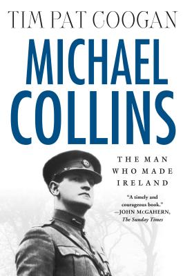 Michael Collins: The Man Who Made Ireland - Coogan, Tim Pat (Foreword by)