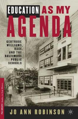 Education as My Agenda: Gertrude Williams, Race, and the Baltimore Public Schools - Robinson, Ann Ooiman, and Robinson, Jo Ann, and Williams, Gertrude S