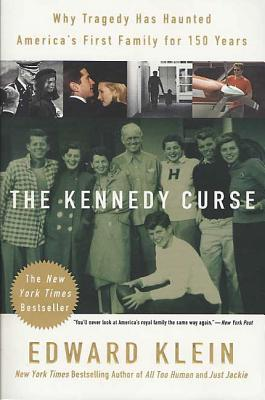 The Kennedy Curse: Why Tragedy Has Haunted America's First Family for 150 Years - Klein, Edward