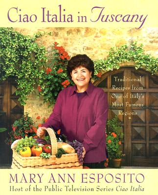 Ciao Italia in Tuscany: Traditional Recipes from One of Italy's Most Famous Regions - Esposito, Mary Ann