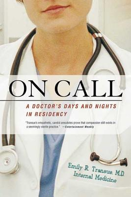 On Call: A Doctor's Days and Nights in Residency - Transue, Emily, M.D.