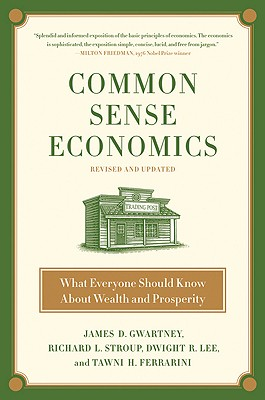 Common Sense Economics: What Everyone Should Know about Wealth and Prosperity - Gwartney, James D, and Stroup, Richard L, PH.D., and Lee, Dwight R