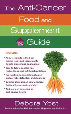 The Anti-Cancer Food and Supplement Guide - Yost, Deborah