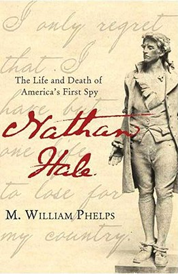 Nathan Hale: The Life and Death of America's First Spy - Phelps, M William