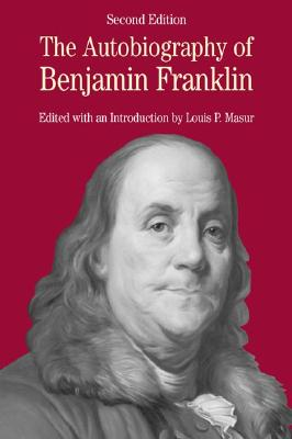 The Autobiography of Benjamin Franklin: With Related Documents - Masur, Louis P (Editor), and Franklin, Benjamin, and Davis, Natalie Zemon (Editor)