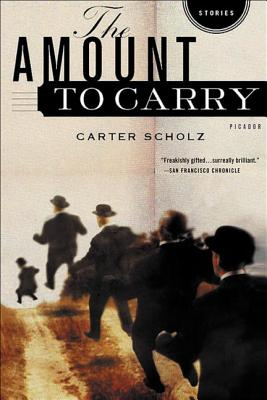 The Amount to Carry: Stories - Scholz, Carter