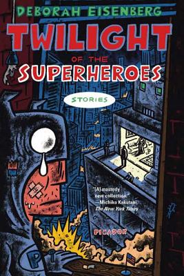 Twilight of the Superheroes: Stories - Eisenberg, Deborah