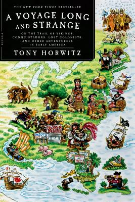 A Voyage Long and Strange: On the Trail of Vikings, Conquistadors, Lost Colonists, and Other Adventurers in Early America - Horwitz, Tony