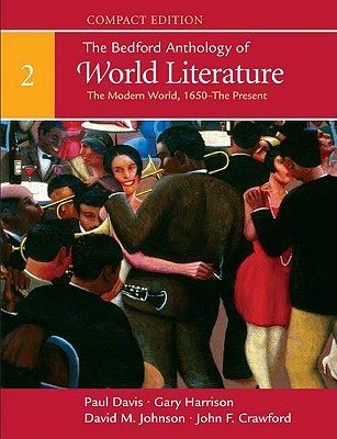 The Bedford Anthology of World Literature, Volume 2: The Modern World, 1650-The Present - Davis, Paul (Editor), and Harrison, Gary (Editor), and Johnson, David M (Editor)