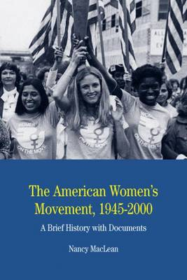 The American Women's Movement, 1945-2000: A Brief History with Documents - MacLean, Nancy, Professor