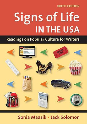 Signs of Life in the U.S.A.: Readings on Popular Culture for Writers - Maasik, Sonia, and Solomon, Jack