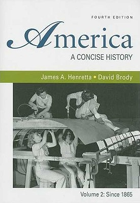 America, Volume 2: A Concise History: Since 1865 - Henretta, James A, and Brody, David
