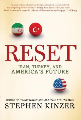 Reset: Iran, Turkey, and America's Future - Kinzer, Stephen