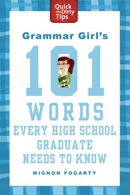 Grammar Girl's 101 Words Every High School Graduate Needs to Know - Fogarty, Mignon
