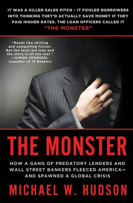 The Monster: How a Gang of Predatory Lenders and Wall Street Bankers Fleeced America--And Spawned a Global Crisis - Hudson, Michael W