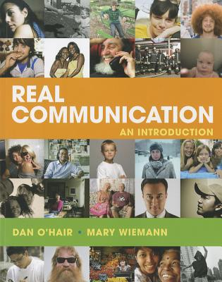 Real Communication: An Introduction - O'Hair, Dan, and Wiemann, Mary, and Mullin, Doroth Imrich