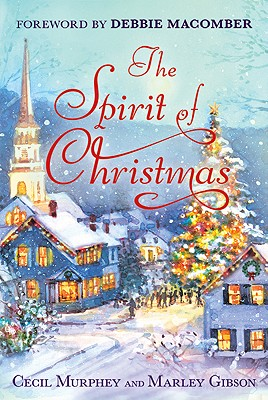 The Spirit of Christmas - Murphey, Cecil, Mr., and Gibson, Marley, and Macomber, Debbie (Foreword by)
