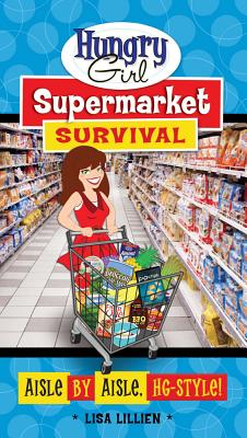 Hungry Girl Supermarket Survival: Aisle by Aisle, Hg-Style! - Lillien, Lisa