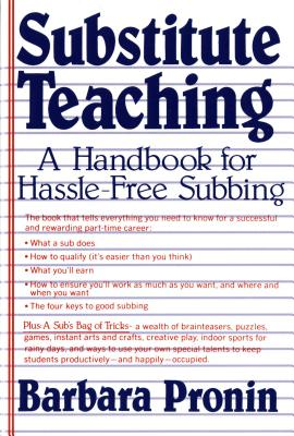 Substitute Teaching: A Handbook for Hassle-Free Subbing - Pronin, Barbara