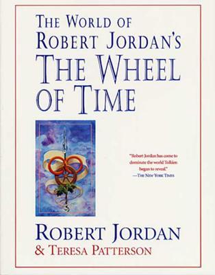 The World of Robert Jordan's the Wheel of Time - Jordan, Robert, and Patterson, Teresa