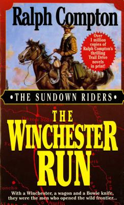 The Winchester Run: With a Winchester, a Wagon and a Bowie Knife, They Were the Men Who Opened the Wild Frontier... - Compton, Ralph