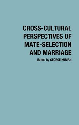 Cross-Cultural Perspectives of Mate-Selection and Marriage - Kurian, George